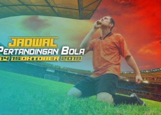 JADWAL PERTANDINGAN BOLA 14-15 OKTOBER 2019