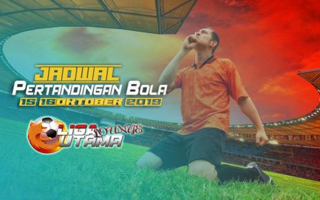 JADWAL PERTANDINGAN BOLA 15-16 OKTOBER 2019