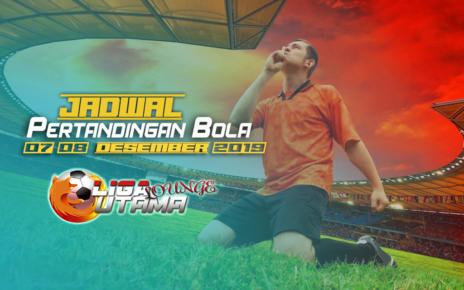 JADWAL PERTANDINGAN BOLA 07 – 08 Desember 2019