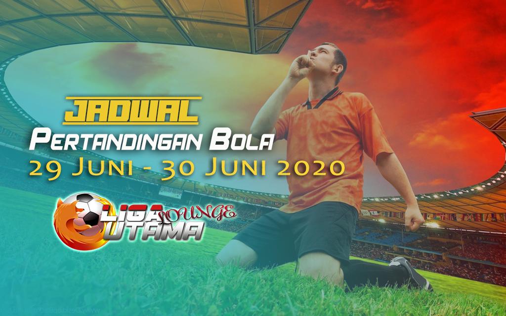 JADWAL PERTANDINGAN BOLA 29 – 30 JUNI 2020