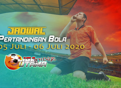 JADWAL PERTANDINGAN BOLA 05 – 06 JULI 2020